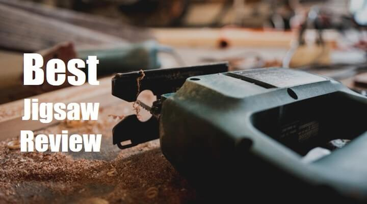 7 Best Jigsaw For Woodworking- Top Choices of 2019[Update- Sept'19]