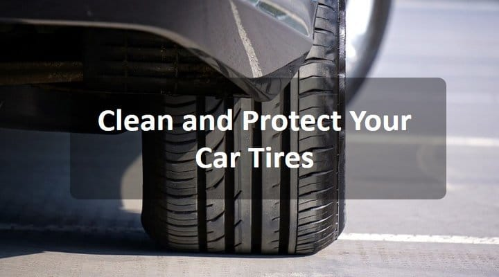 How to Clean and Protect Your Car Tires to Look New (Guide & Advises)