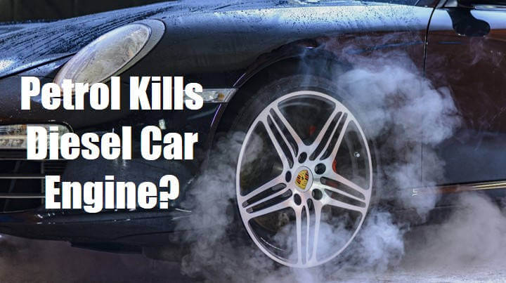 How Petrol kills a Diesel Car Engine