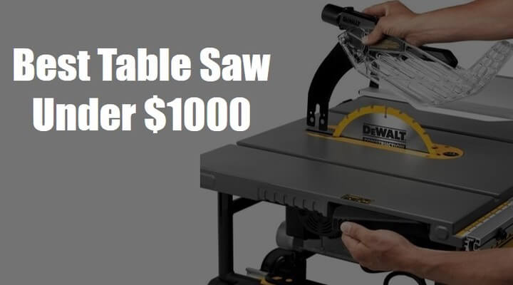 3 Best Table Saws under 1000- Don't Buy Until Read It