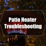 A Guide on Patio Heater Troubleshooting [Sources of Problems]