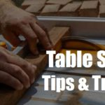 8 Best Table Saw Tips and Tricks | Get the Maximum Output