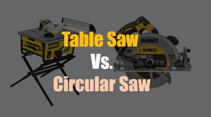 Table Saw Vs. Circular Saw- All that Need to Know
