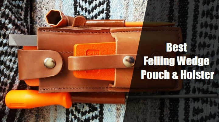 7 Best Felling Wedge Pouch & Holster Review 2020- Top Picks