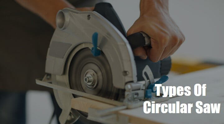 6 Types of Circular Saw Explained with Their Usages